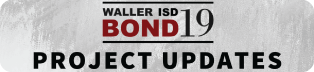 Waller ISD Bond 19 Project Updates